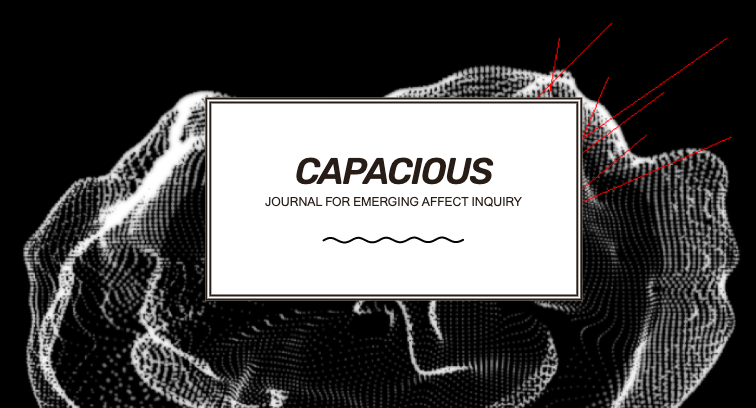 Capacious: Journal for Emerging Affect Inquiry